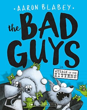 Bad Guys in Attack of the Zittens (The Bad Guys #4), The
