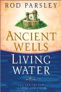 Ancient Wells, Living Water: God Invites You to Come and Drink