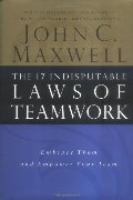 17 Indisputable Laws of Teamwork: Embrace Them and Empower Your Team, The