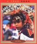 American Indian Festivals (True Books: American Indians)
