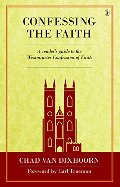 Confessing the Faith: A Reader's Guide to the Westminster Confession of Faith - 238.5 VAN