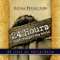 24 Hours That Changed the World - 40 Days of Reflection