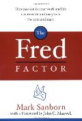 Fred Factor: How Passion in Your Work and Life Can Turn the Ordinary into the Extraordinary, The