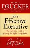 Effective Executive: The Definitive Guide to Getting the Right Things Done (Harperbusiness Essentials), The