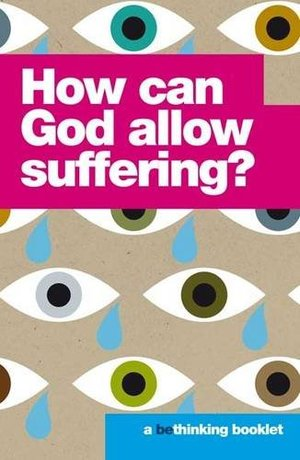 How Can God Allow Suffering? (Bethinking)