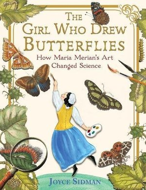 Girl Who Drew Butterflies: How Maria Merian's Art Changed Science, The