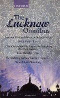 Lucknow Omnibus: Lucknow, A Fatal Friendship, Making of Colonial Lucknow, The