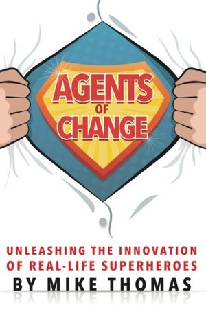 Agents of CHANGE: Unleashing the Innovation of Real-Life Superheroes