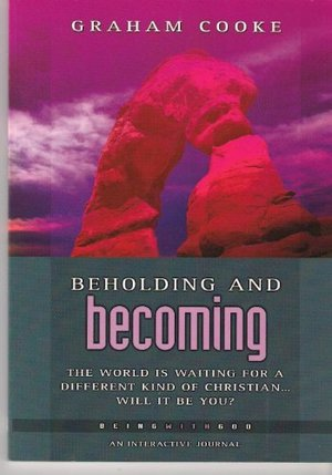 Beholding and Becoming: The world is waiting for a different kind of Christian...will that be you?