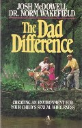 Dad Difference: Creating an Environment for Your Child's Sexual Wholeness
