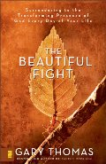 Beautiful Fight: Surrendering to the Transforming Presence of God Every Day of Your Life, The