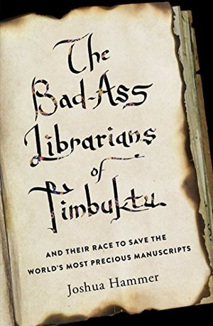 Bad-Ass Librarians of Timbuktu: And Their Race to Save the World's Most Precious Manuscripts, The