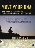 Move Your DNA: Restore Your Health Through Natural Movement