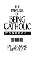 Privilege of Being Catholic Workbook, The
