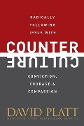 Counter Culture: Radically Following Jesus with Conviction, Courage, and Compassion