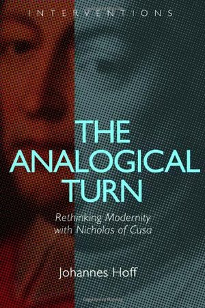 Analogical Turn: Rethinking Modernity with Nicholas of Cusa (Interventions), The