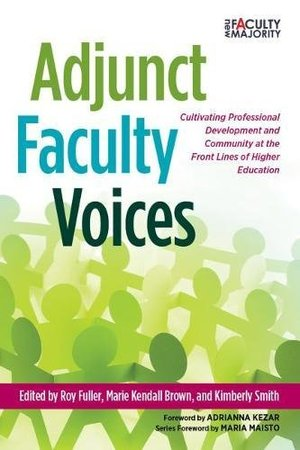 Adjunct Faculty Voices: Cultivating Professional Development and Community at the Front Lines of Higher Education (The New Faculty Majority)