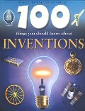 100 Things You Should Know About Inventions
