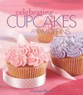 Celebrating Cupcakes and Muffins  (Leisure Arts #4832) (Celebrating Cookbooks)