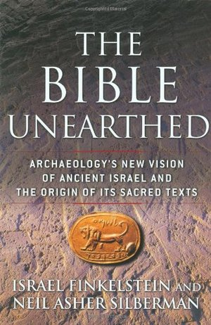 Bible Unearthed: Archaeology's New Vision of Ancient Israel and the Origin of Its Sacred Texts, The