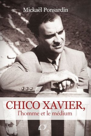 Chico Xavier, l'homme et le Médium (French Edition)