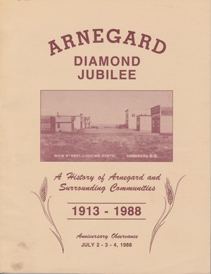 Arnegard [McKenzie County, North Dakota] Diamond Jubilee 1913-1988: History of Arnegard and Surrounding Communities
