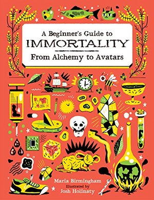 Beginner's Guide to Immortality: From Alchemy to Avatars, A