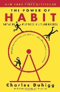 Power of Habit: Why We Do What We Do in Life and Business, The