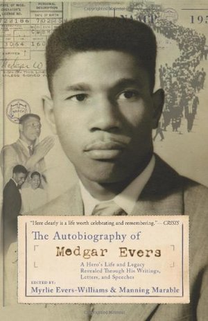 Autobiography of Medgar Evers: A Hero's Life and Legacy Revealed Through his Writings, Letters, and Speeches, The