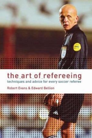 Art of Refereeing: Techniques and Advice for Every Soccer Referee
