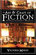Art & Craft of Fiction: A Practitioner's Manual, The