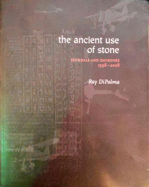 Ancient Use of Stone: Journals and Daybooks, 1998-2008, The