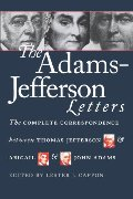 Adams-Jefferson Letters: The Complete Correspondence Between Thomas Jefferson and Abigail and John Adams, The