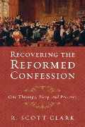 Recovering the Reformed Confession - 230.42 CLA