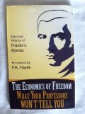 Economics of Freedom: What Your Professors Won't Tell You, The