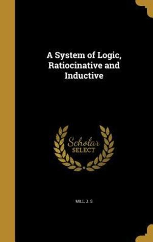 System of Logic, Ratiocinative and Inductive, A