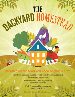 Backyard Homestead: Produce all the food you need on just a quarter acre!, The