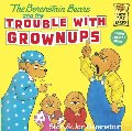 Berenstain Bears and the Trouble with Grownups, The