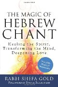 Magic of Hebrew Chant: Healing the Spirit, Transforming the Mind, Deepening Love (For People of All Faiths, All Backgrounds), The