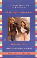 Blessing of a Skinned Knee: Using Jewish Teachings to Raise Self-Reliant Children, The