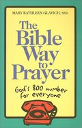 Bible Way to Prayer: God's 800 Number for Everyone, The