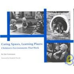 Caring Spaces, Learning Places Children's Environments That Work
