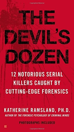 Devil's Dozen: 12 Notorious Serial Killers Caught by Cutting-Edge Forensics, The
