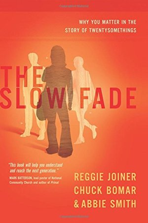 Slow Fade: Why You Matter In the Story of Twenty Somethings, The