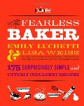 Fearless Baker: Scrumptious Cakes, Pies, Cobblers, Cookies, and Quick Breads that You Can Make to Impress Your Friends and Yourself, The