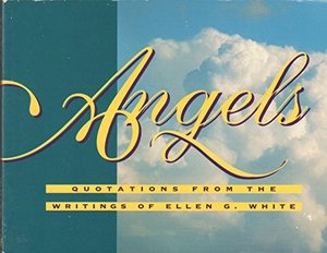Angels: Quotations from the Writings of Ellen G. White