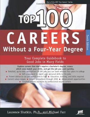 Top 100 Careers Without a Four-year Degree: Your Complete Guidebook to Good Jobs in Many Fields (Top Careers)