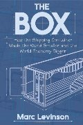 Box: How the Shipping Container Made the World Smaller and the World Economy Bigger, The