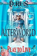 AlterWorld (Play to Live) (Volume 1)