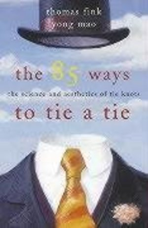 85 Ways to Tie a Tie: The Science and Aesthetics of Tie Knots, The